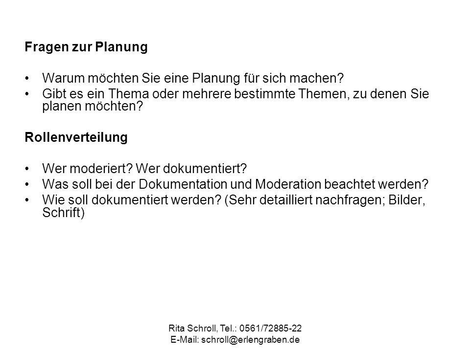 Rita Schroll, Tel.: 0561/72885-22 E-Mail: schroll@erlengraben.de Fragen zur Planung Warum möchten Sie eine Planung für sich machen? Gibt es ein Thema