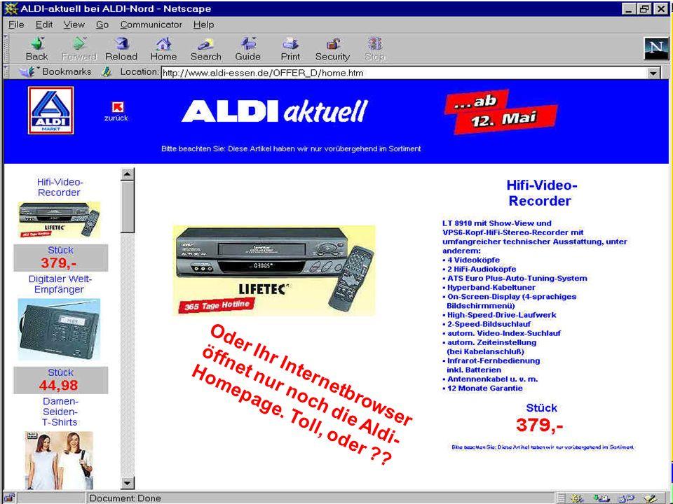 Oder Ihr Internetbrowser öffnet nur noch die Aldi- Homepage. Toll, oder