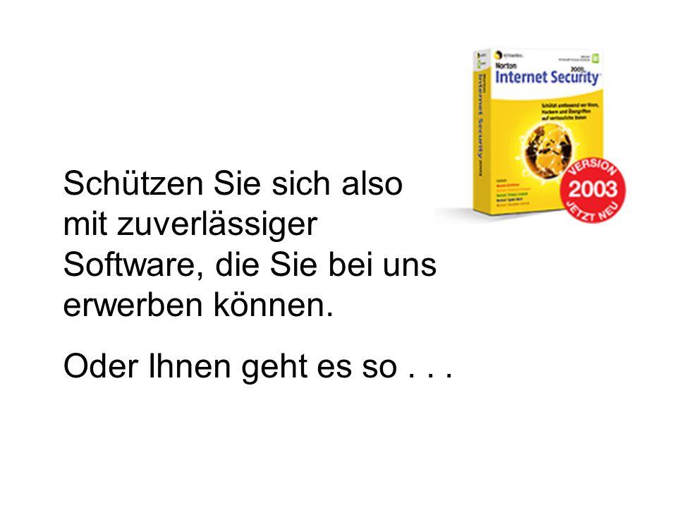 Schützen Sie sich also mit zuverlässiger Software, die Sie bei uns erwerben können.
