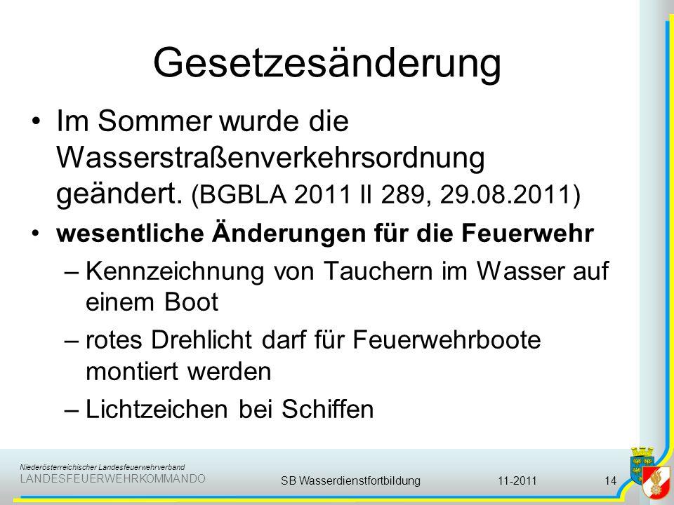 Niederösterreichischer Landesfeuerwehrverband LANDESFEUERWEHRKOMMANDO Gesetzesänderung Im Sommer wurde die Wasserstraßenverkehrsordnung geändert. (BGB
