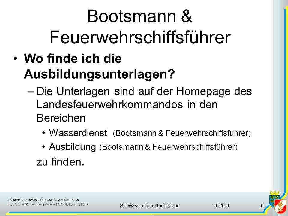 Niederösterreichischer Landesfeuerwehrverband LANDESFEUERWEHRKOMMANDO Bootsmann & Feuerwehrschiffsführer Wie lange dauert die Ausbildung –Bootsmannausbildung ca.