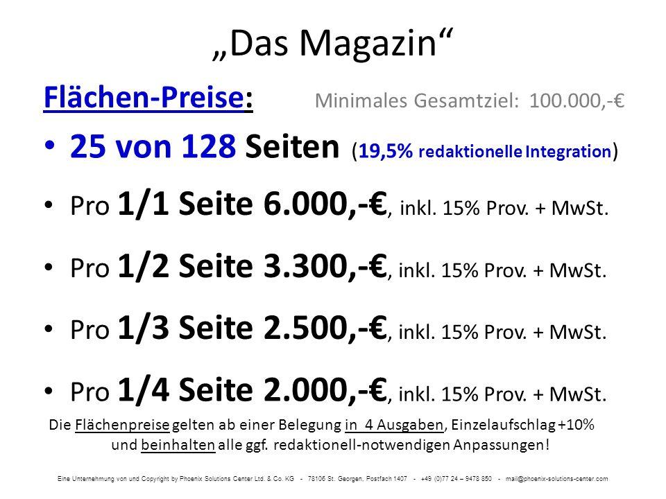 Das Magazin Flächen-Preise: Minimales Gesamtziel: 100.000,- 25 von 128 Seiten (19,5% redaktionelle Integration ) Die Flächenpreise gelten ab einer Belegung in 4 Ausgaben, Einzelaufschlag +10% und beinhalten alle ggf.