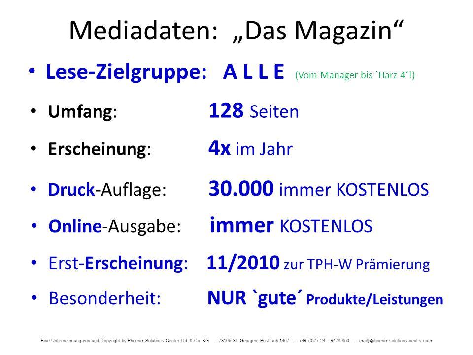 Lese-Zielgruppe: Umfang: 128 Seiten Druck-Auflage: 30.000 immer KOSTENLOS Erscheinung: 4x im Jahr Erst-Erscheinung: 11/2010 zur TPH-W Prämierung Onlin