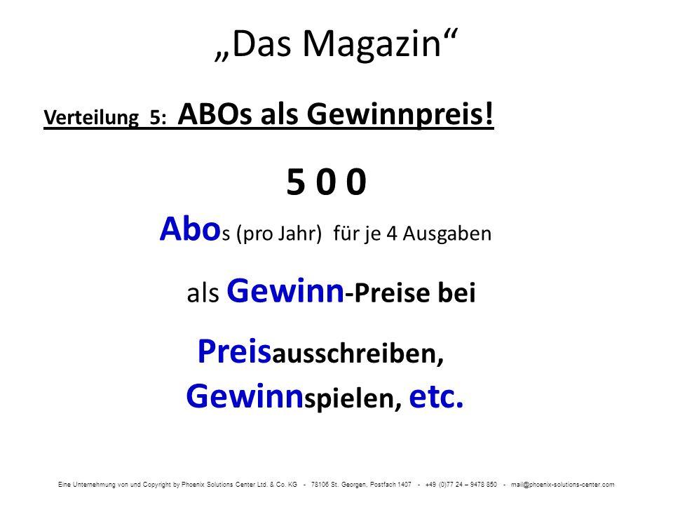 Das Magazin 5 0 0 Abo s (pro Jahr) für je 4 Ausgaben Verteilung 5: ABOs als Gewinnpreis! als Gewinn -Preise bei Preis ausschreiben, Gewinn spielen, et