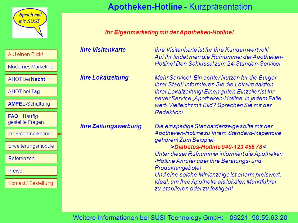 Apotheken-Hotline - Kurzpräsentation Weitere Informationen bei SUSI Technology GmbH: 06221- 90.59.63.20 AHOT bei Tag AHOT bei Nacht FAQ - Häufig geste