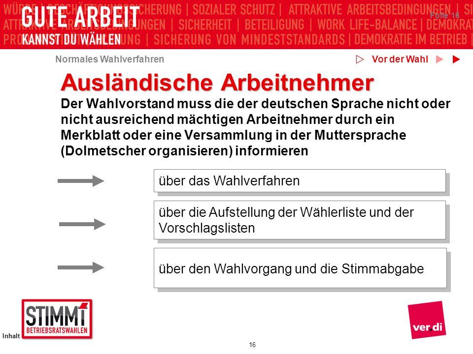 Normales Wahlverfahren Inhalt 16 Folie 16 Ausländische Arbeitnehmer Der Wahlvorstand muss die der deutschen Sprache nicht oder nicht ausreichend mächt