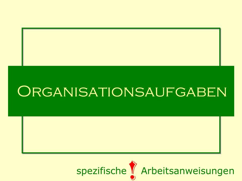 Organisationsaufgaben spezifische Arbeitsanweisungen !