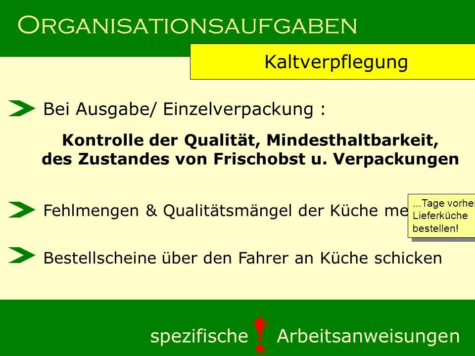 Organisationsaufgaben Kaltverpflegung spezifische Arbeitsanweisungen ! Bei Ausgabe/ Einzelverpackung : Kontrolle der Qualität, Mindesthaltbarkeit, des