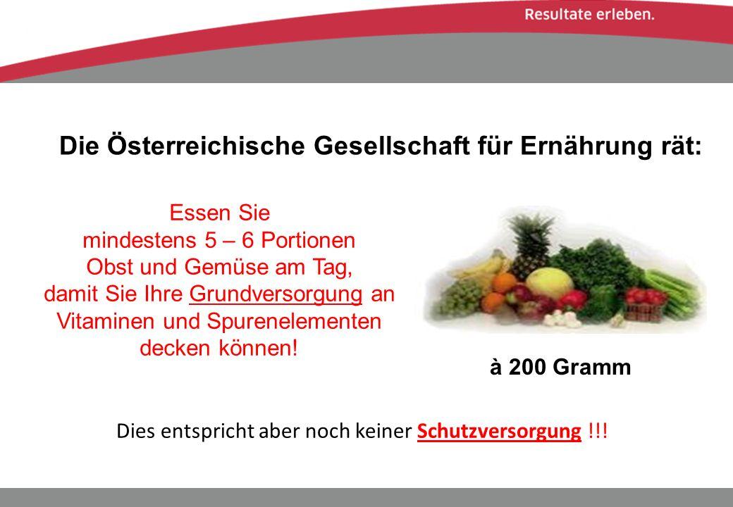 Die Österreichische Gesellschaft für Ernährung rät: à 200 Gramm Dies entspricht aber noch keiner Schutzversorgung !!! Essen Sie mindestens 5 – 6 Porti