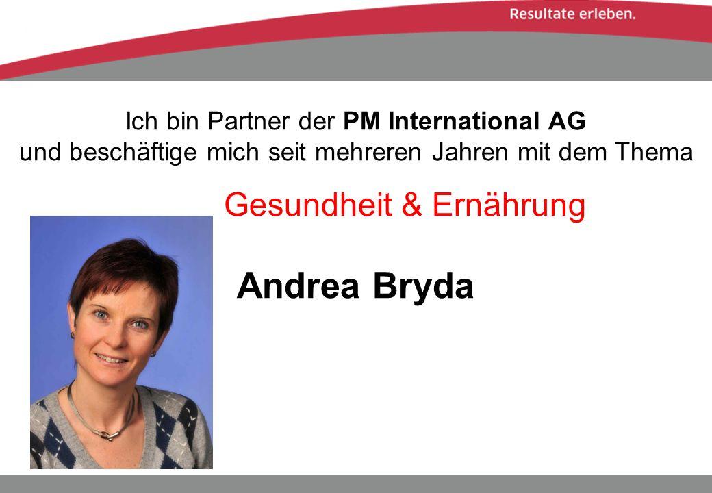 Ich bin Partner der PM International AG und beschäftige mich seit mehreren Jahren mit dem Thema Gesundheit & Ernährung Andrea Bryda