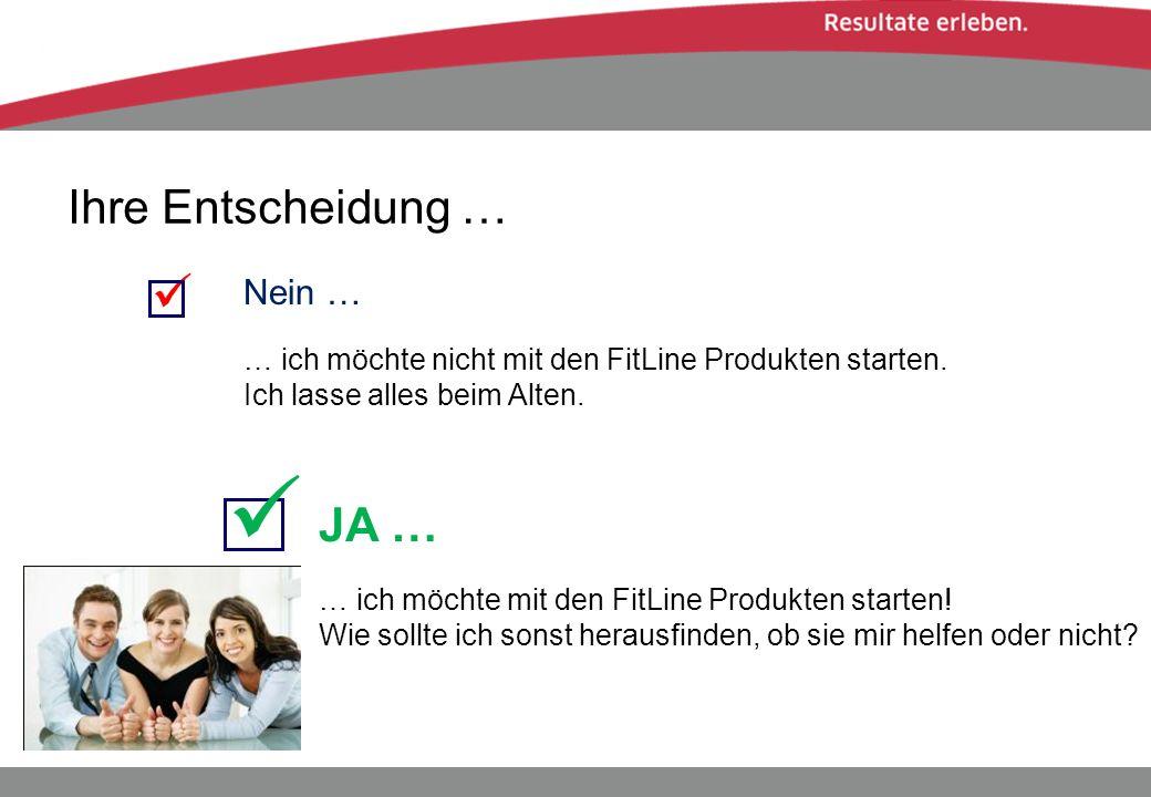Ihre Entscheidung … Nein … … ich möchte nicht mit den FitLine Produkten starten. Ich lasse alles beim Alten. JA … … ich möchte mit den FitLine Produkt