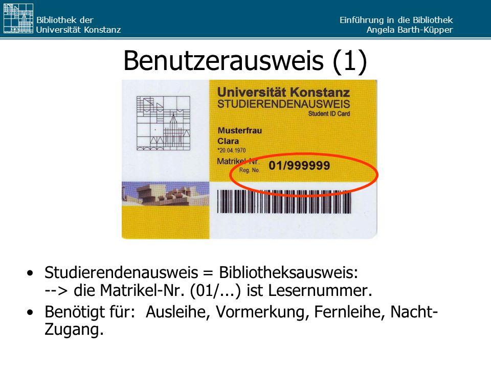 Einführung in die Bibliothek Angela Barth-Küpper Bibliothek der Universität Konstanz Benutzerausweis (1) Studierendenausweis = Bibliotheksausweis: -->