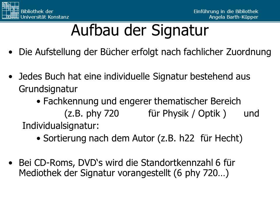 Einführung in die Bibliothek Angela Barth-Küpper Bibliothek der Universität Konstanz Aufbau der Signatur Die Aufstellung der Bücher erfolgt nach fachl