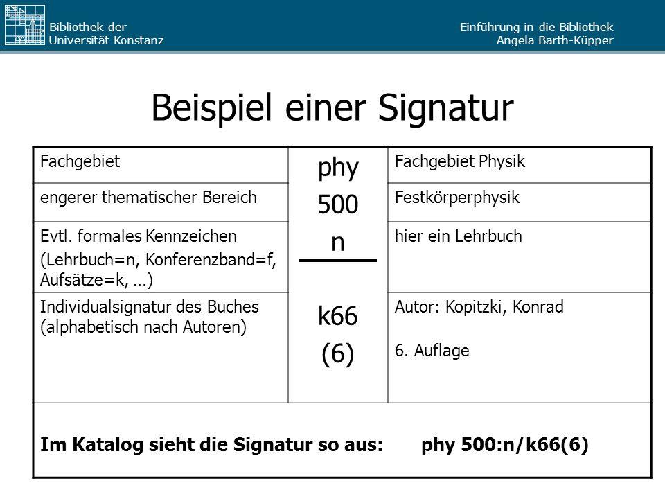 Einführung in die Bibliothek Angela Barth-Küpper Bibliothek der Universität Konstanz Beispiel einer Signatur Fachgebiet phy 500 n k66 (6) Fachgebiet P