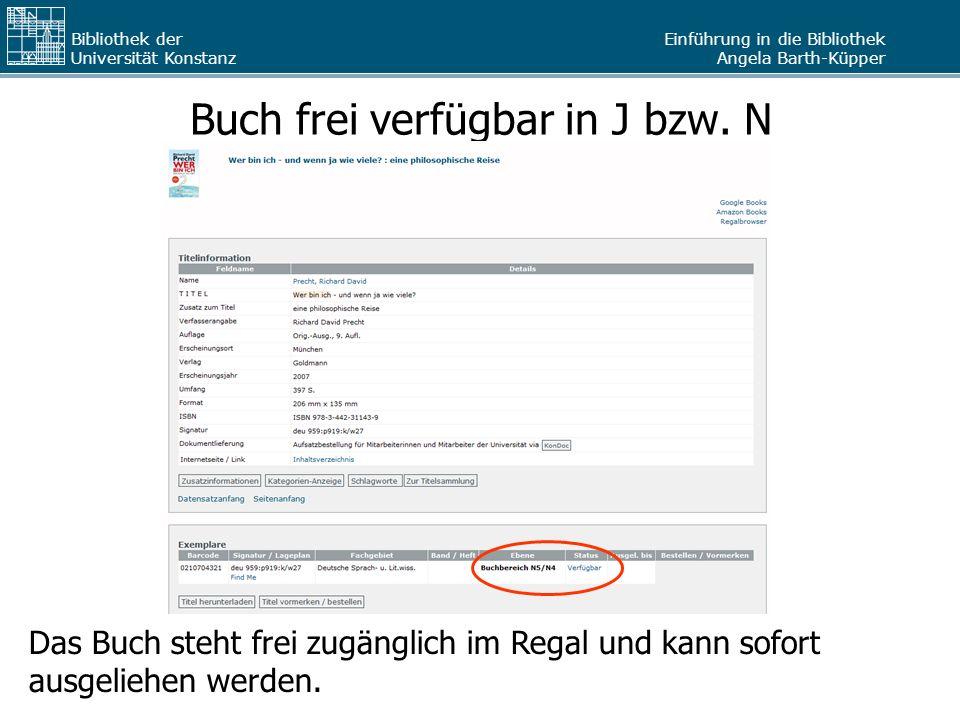 Einführung in die Bibliothek Angela Barth-Küpper Bibliothek der Universität Konstanz Buch frei verfügbar in J bzw. N Das Buch steht frei zugänglich im