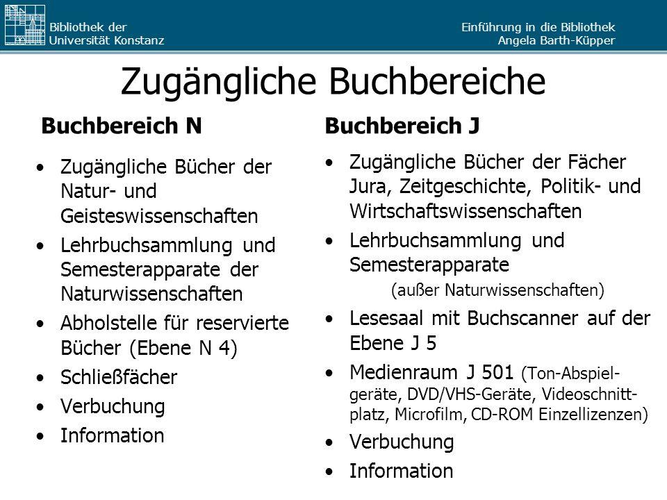 Einführung in die Bibliothek Angela Barth-Küpper Bibliothek der Universität Konstanz Zugängliche Buchbereiche Buchbereich N Zugängliche Bücher der Nat