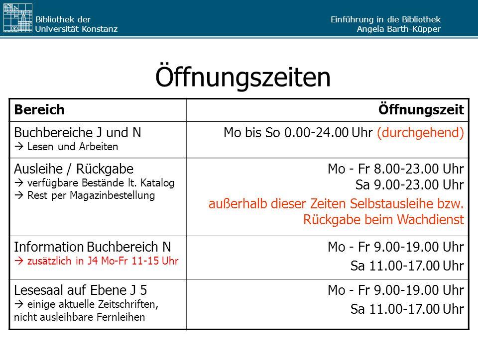 Einführung in die Bibliothek Angela Barth-Küpper Bibliothek der Universität Konstanz Öffnungszeiten BereichÖffnungszeit Buchbereiche J und N Lesen und