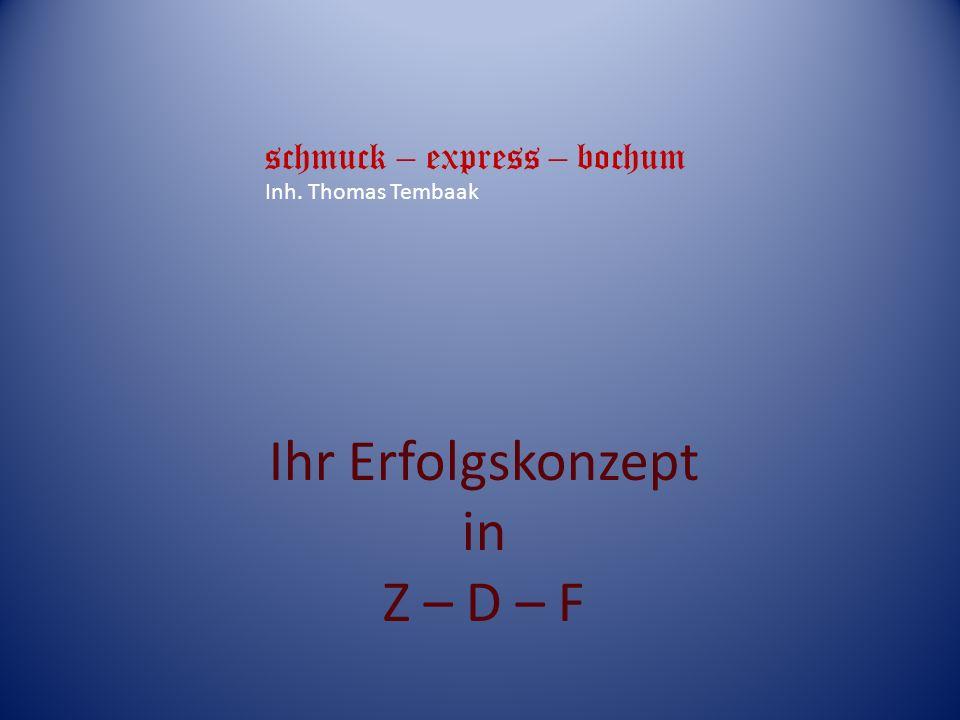 Ihr Erfolgskonzept in Z – D – F schmuck – express – bochum Inh. Thomas Tembaak