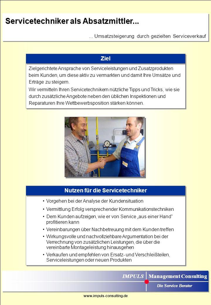 www.impuls-consulting.de Zielgerichtete Ansprache von Serviceleistungen und Zusatzprodukten beim Kunden, um diese aktiv zu vermarkten und damit Ihre Umsätze und Erträge zu steigern.