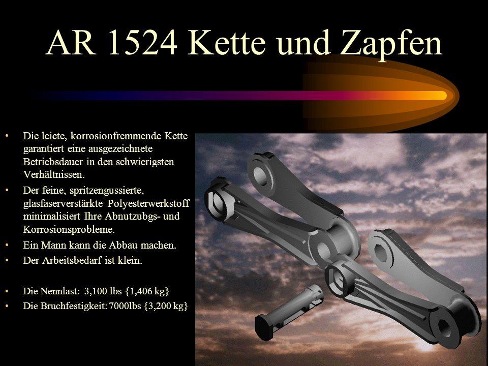 AR 1524 Kette und Zapfen Die leicte, korrosionfremmende Kette garantiert eine ausgezeichnete Betriebsdauer in den schwierigsten Verhältnissen.