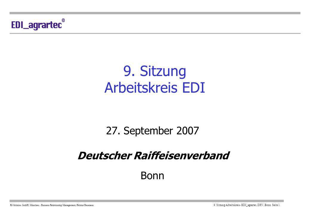 RI-Solution GmbH, München - Business Relationship Management, Helmut Baumann 9. Sitzung Arbeitskreis- EDI_agrartec, DRV, Bonn Seite 1 9. Sitzung Arbei