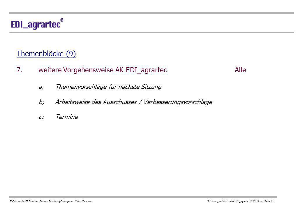 RI-Solution GmbH, München - Business Relationship Management, Helmut Baumann 9. Sitzung Arbeitskreis- EDI_agrartec, DRV, Bonn Seite 11 Themenblöcke (9