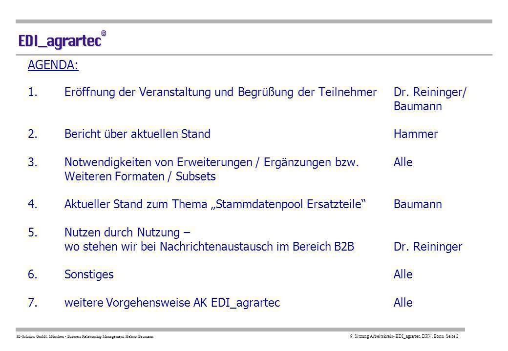 RI-Solution GmbH, München - Business Relationship Management, Helmut Baumann 9. Sitzung Arbeitskreis- EDI_agrartec, DRV, Bonn Seite 2 AGENDA: 1.Eröffn