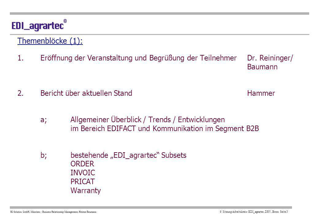 RI-Solution GmbH, München - Business Relationship Management, Helmut Baumann 9. Sitzung Arbeitskreis- EDI_agrartec, DRV, Bonn Seite 3 Themenblöcke (1)