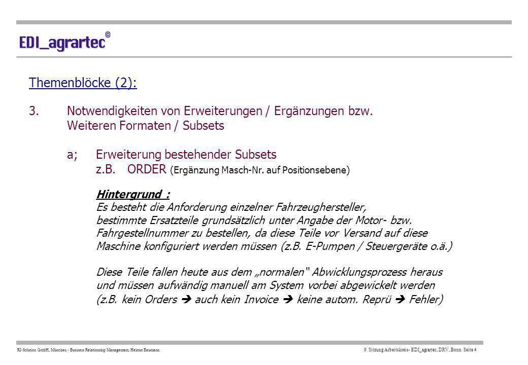 RI-Solution GmbH, München - Business Relationship Management, Helmut Baumann 9. Sitzung Arbeitskreis- EDI_agrartec, DRV, Bonn Seite 4 Themenblöcke (2)