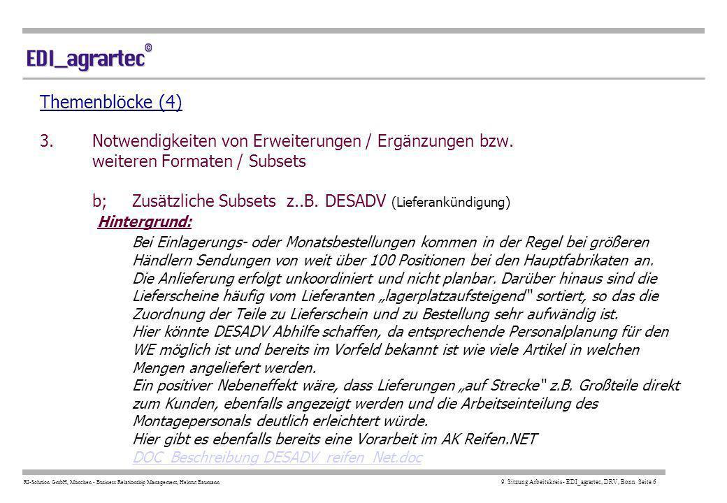 RI-Solution GmbH, München - Business Relationship Management, Helmut Baumann 9. Sitzung Arbeitskreis- EDI_agrartec, DRV, Bonn Seite 6 Themenblöcke (4)