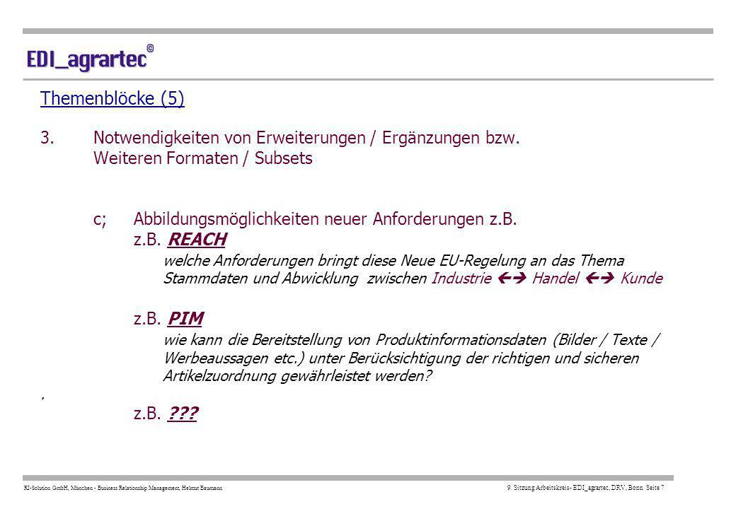 RI-Solution GmbH, München - Business Relationship Management, Helmut Baumann 9. Sitzung Arbeitskreis- EDI_agrartec, DRV, Bonn Seite 7 Themenblöcke (5)