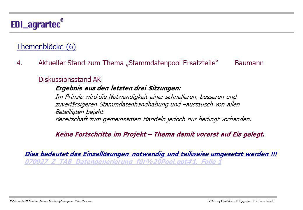 RI-Solution GmbH, München - Business Relationship Management, Helmut Baumann 9. Sitzung Arbeitskreis- EDI_agrartec, DRV, Bonn Seite 8 Themenblöcke (6)
