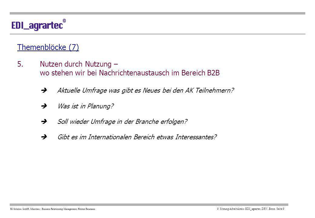 RI-Solution GmbH, München - Business Relationship Management, Helmut Baumann 9. Sitzung Arbeitskreis- EDI_agrartec, DRV, Bonn Seite 9 Themenblöcke (7)