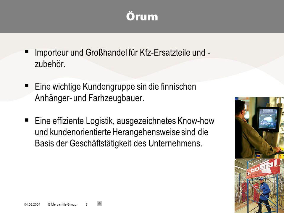 04.06.2004© Mercantile Group8 Örum Importeur und Großhandel für Kfz-Ersatzteile und - zubehör.