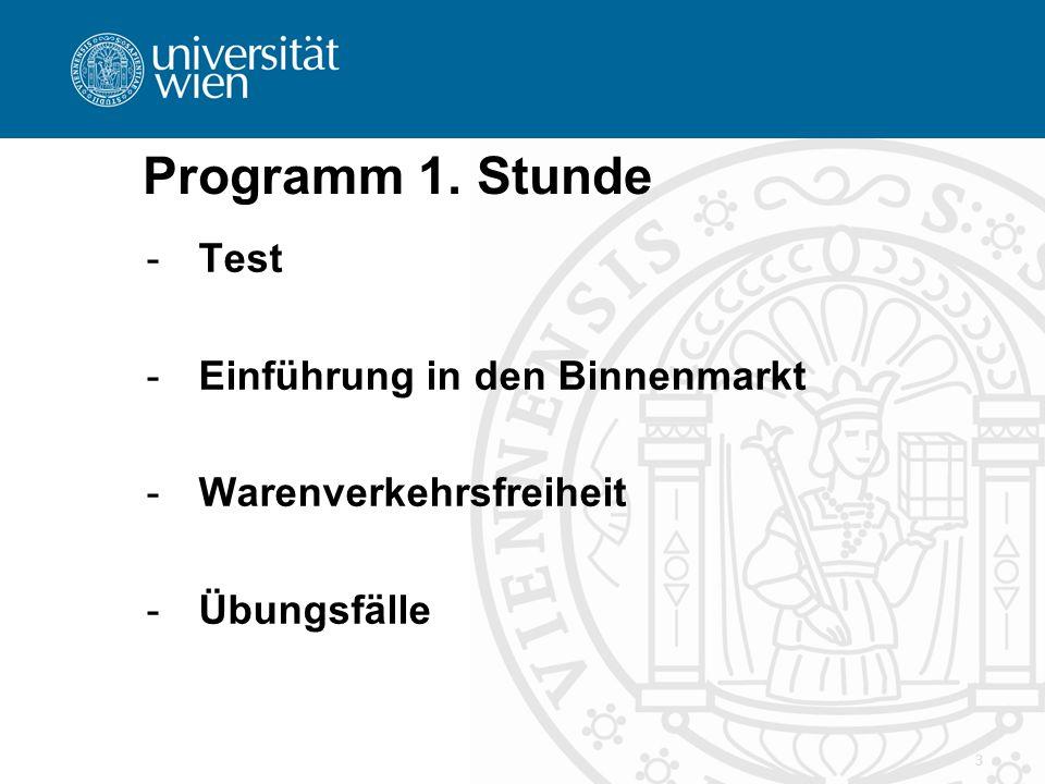 3 Programm 1. Stunde -Test -Einführung in den Binnenmarkt -Warenverkehrsfreiheit -Übungsfälle