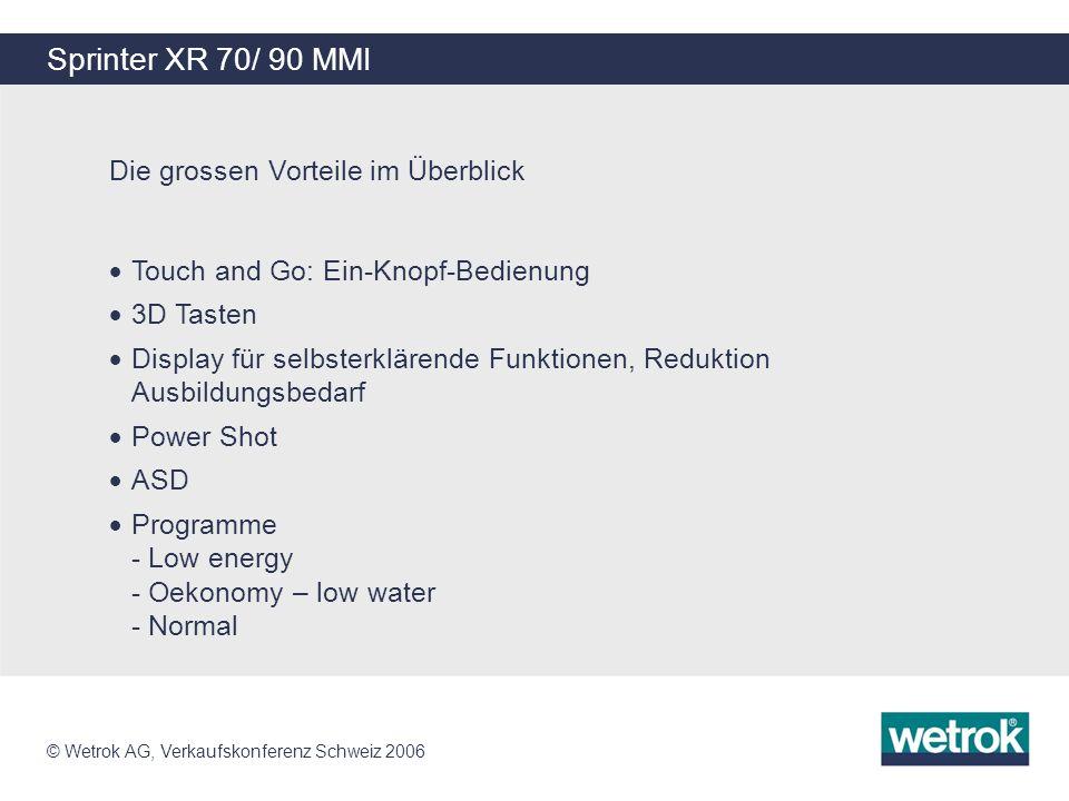 © Wetrok AG, Verkaufskonferenz Schweiz 2006 Sprinter XR 70/ 90 MMI Die grossen Vorteile im Überblick Touch and Go: Ein-Knopf-Bedienung 3D Tasten Displ