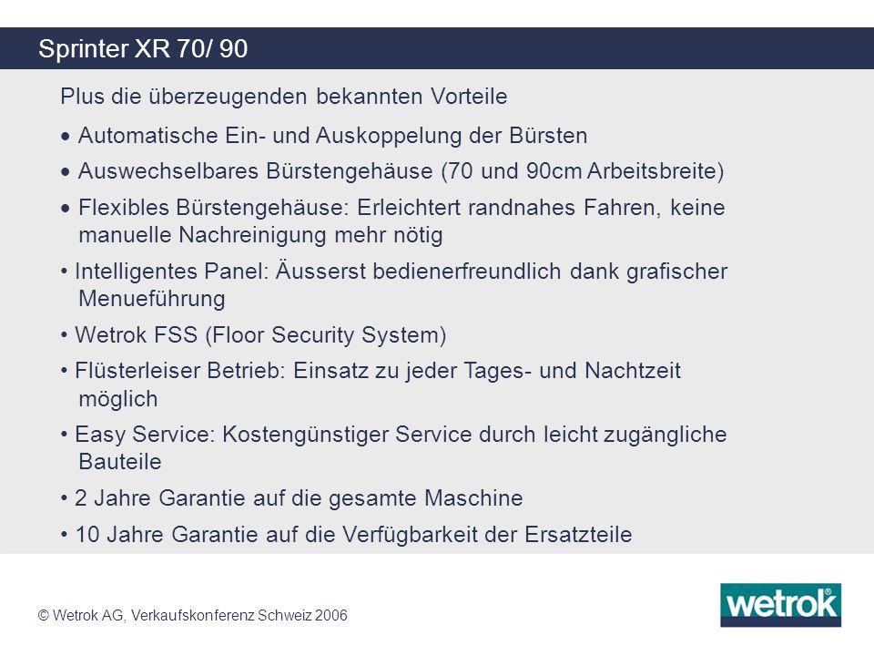 © Wetrok AG, Verkaufskonferenz Schweiz 2006 Sprinter XR 70/ 90 Plus die überzeugenden bekannten Vorteile Automatische Ein- und Auskoppelung der Bürste