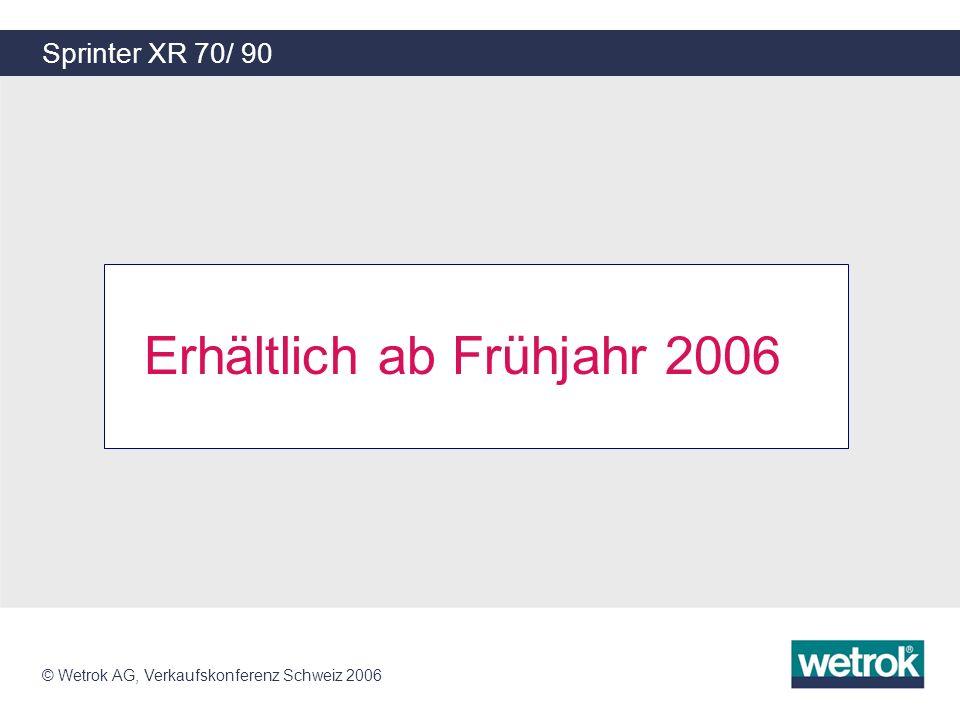 © Wetrok AG, Verkaufskonferenz Schweiz 2006 Sprinter XR 70/ 90 Erhältlich ab Frühjahr 2006