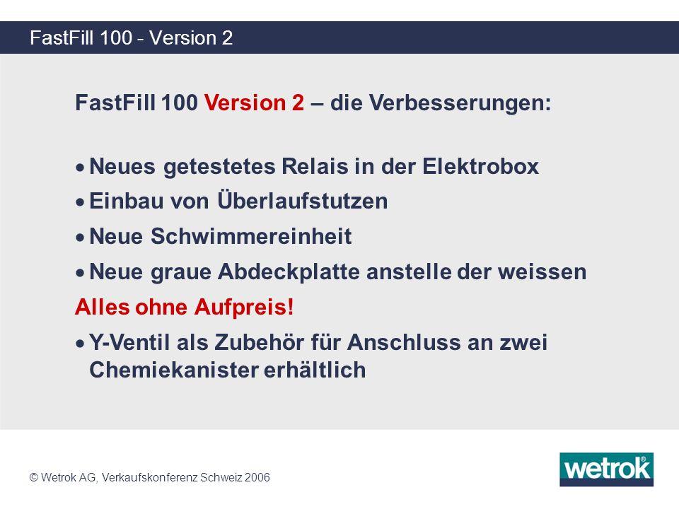 © Wetrok AG, Verkaufskonferenz Schweiz 2006 FastFill 100 - Version 2 FastFill 100 Version 2 – die Unterlagen: Tabelle mit Angabe zu Düse und entsprechendes Mischverhältnis Tabelle mit Zubehör- und Ersatzteile Tipps und Tricks für die Anwendung werden an der Schulung gezeigt