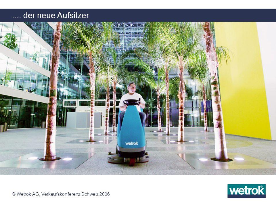 © Wetrok AG, Verkaufskonferenz Schweiz 2006.... der neue Aufsitzer