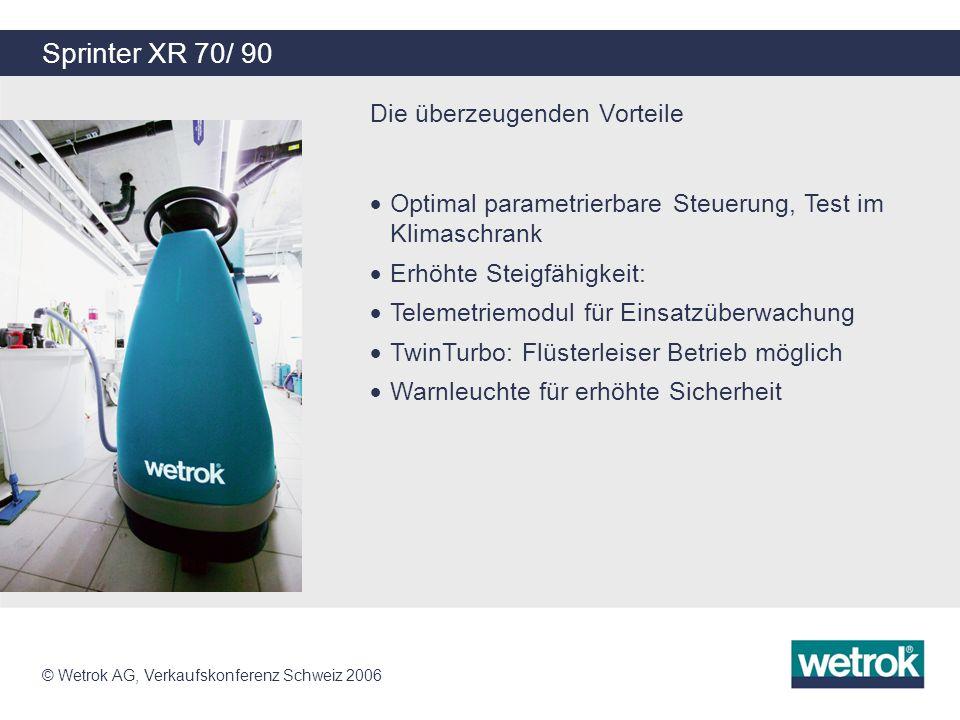 © Wetrok AG, Verkaufskonferenz Schweiz 2006 Sprinter XR 70/ 90 Die überzeugenden Vorteile Optimal parametrierbare Steuerung, Test im Klimaschrank Erhö