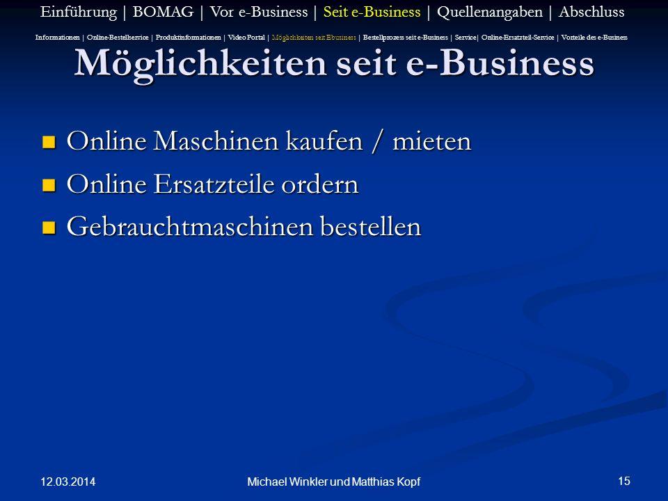 12.03.2014 15 Michael Winkler und Matthias Kopf Möglichkeiten seit e-Business Online Maschinen kaufen / mieten Online Maschinen kaufen / mieten Online