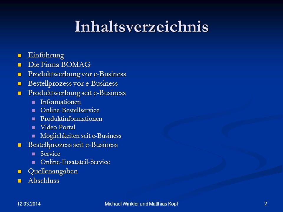 12.03.2014 2 Michael Winkler und Matthias Kopf Inhaltsverzeichnis Einführung Einführung Die Firma BOMAG Die Firma BOMAG Produktwerbung vor e-Business