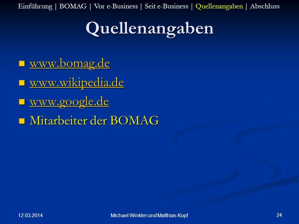 12.03.2014 24 Michael Winkler und Matthias Kopf Quellenangaben www.bomag.de www.bomag.de www.bomag.de www.wikipedia.de www.wikipedia.de www.wikipedia.