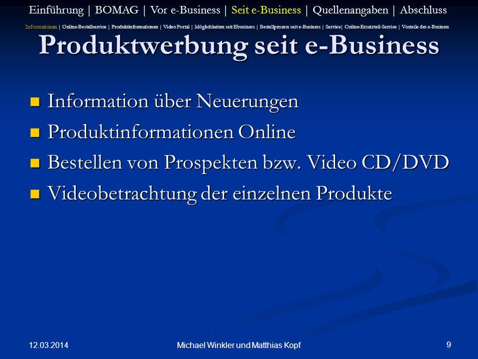 12.03.2014 9 Michael Winkler und Matthias Kopf Produktwerbung seit e-Business Information über Neuerungen Information über Neuerungen Produktinformationen Online Produktinformationen Online Bestellen von Prospekten bzw.