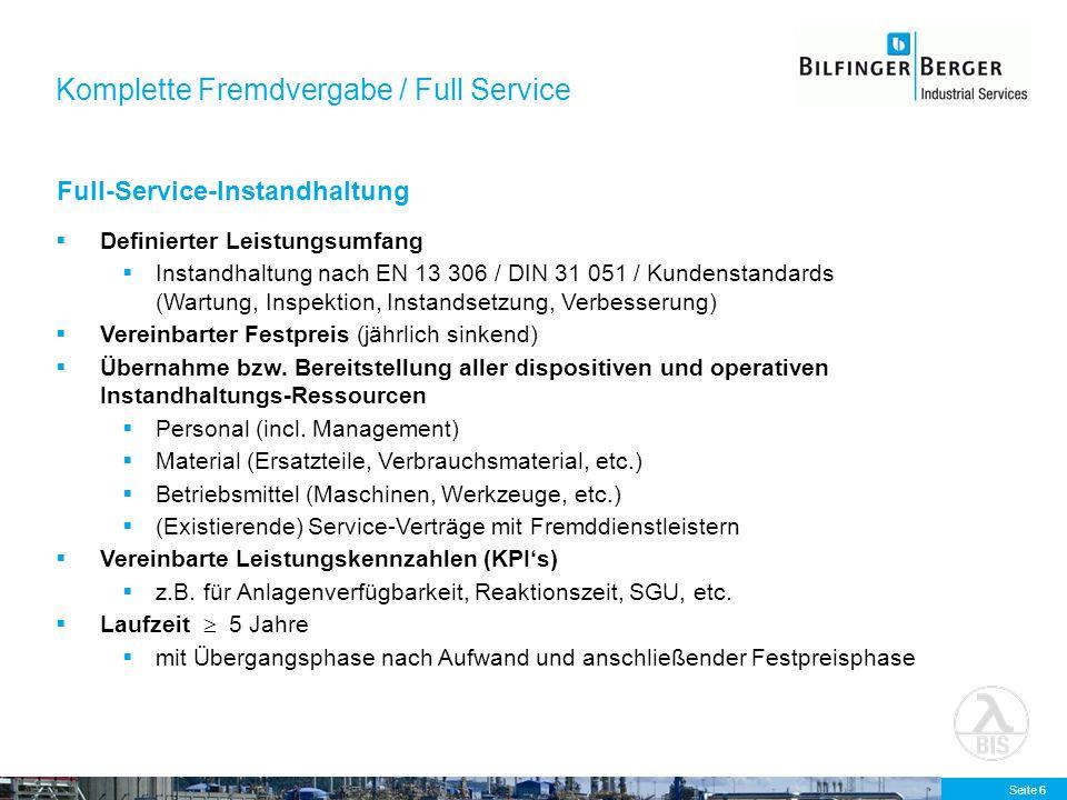 Seite 6 Komplette Fremdvergabe / Full Service Definierter Leistungsumfang Instandhaltung nach EN 13 306 / DIN 31 051 / Kundenstandards (Wartung, Inspe