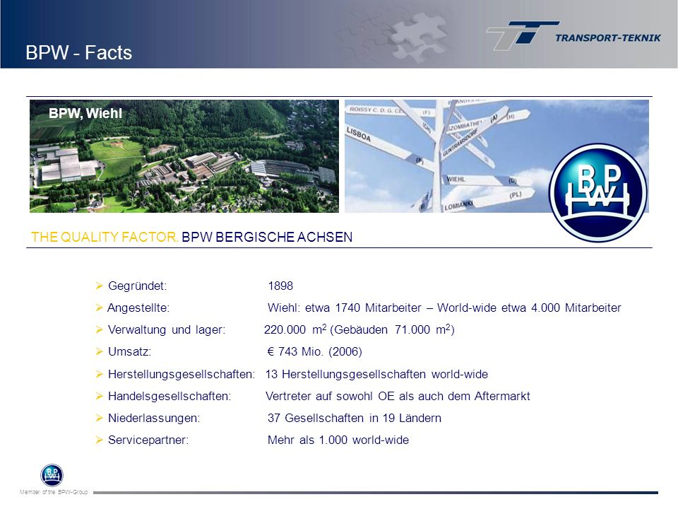 Member of the BPW-Group Gegründet: 1898 Angestellte: Wiehl: etwa 1740 Mitarbeiter – World-wide etwa 4.000 Mitarbeiter Verwaltung und lager: 220.000 m