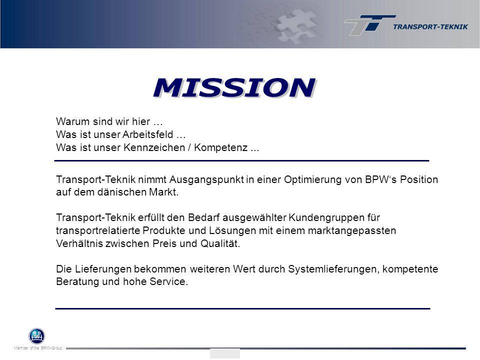 Member of the BPW-Group Warum sind wir hier … Was ist unser Arbeitsfeld … Was ist unser Kennzeichen / Kompetenz... Transport-Teknik nimmt Ausgangspunk