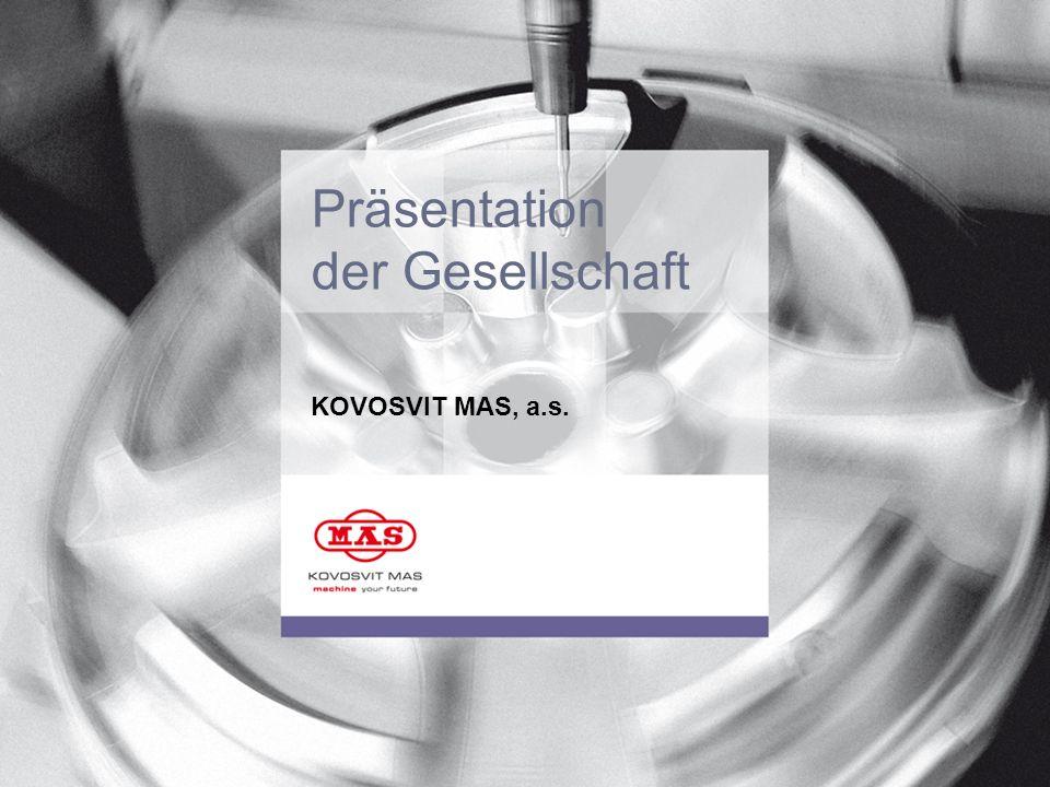 A member of KKCG Industry Zusätzlisches Fertigungsprogramm Sonderzubehör und Ersatzteile für die Bearbeitungsmaschinen Der Vorschlag und die Herstellung der technologischen Vorrichtungen Die Herstellung der Modells für die Gussherstellung aus Holz, Metall und Epox nach der Zeichnungsdokumentation und der Forderung der Kunde, die Gestaltung der gelieferten Modells auf die KMAS Technologie Die Abgüsse aus dem Grauguss und Sphäroguss nach der Norm ISO 9001:2000 ab 2 kg bis 10 000 kg nach der Zeichnungsdokumentation der Kunde, für den Bereich der Bearbeitungsmaschinen, Autoindustrie und weiteren Industriebereiche Komplette Bearbeitung der Werkstücke im Auftrag auf den allermodernsten CNC Maschinen Die Kooperationsherstellung der Montagegruppen im Auftrag Die Auftragsproduktion der Kleinserien - Werkzeugmacherei Die Herstellung der Elektroschaltschränke im Auftrag