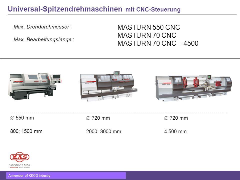 A member of KKCG Industry Universal-Spitzendrehmaschinen mit CNC-Steuerung MASTURN 550 CNC MASTURN 70 CNC MASTURN 70 CNC – 4500 550 mm 800; 1500 mm 72